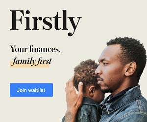 Firstly: Your finances, family first